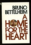 A Home for the Heart, Bruno Bettelheim, 0394483774