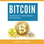Bitcoin: Strategies to Make Money with Bitcoin: Bitcoin, Cryptocurrency, Ethereum, Digital Currency, Digital Currencies, Investing, Book 2 | Gavin S. Finney