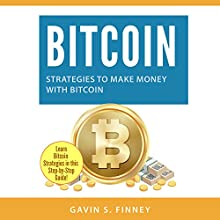 Bitcoin: Strategies to Make Money with Bitcoin: Bitcoin, Cryptocurrency, Ethereum, Digital Currency, Digital Currencies, Investing, Book 2 Audiobook by Gavin S. Finney Narrated by Doug Eisengrein