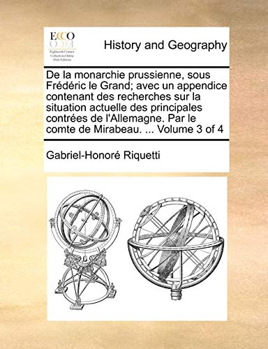 De la monarchie prussienne, sous Frédéric le Grand; avec un appendice contenant des recherches sur la situation actuelle des principales contrées de ... Mirabeau. ...  Volume 3 of 4 (French Edition)