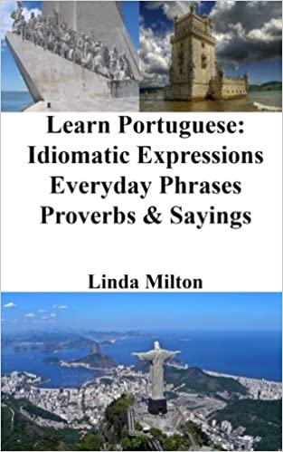 Learn Portuguese: Idiomatic Expressions - Everyday Phrases - Proverbs & Sayings