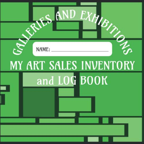 My Art Sales Inventory and Log Book - Galleries and Exhibitions: Log book for your Gallery and Exhibition Inventory and Sales Record etc  - Green Block Art Cover