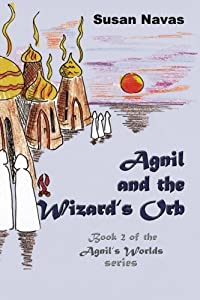 Agnil and the Wizard's Orb: Book 2 of the Agnil's Worlds series (Volume 2)