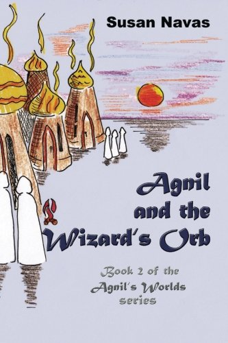 Agnil and the Wizard's Orb: Book 2 of the Agnil's Worlds series (Volume 2) pdf