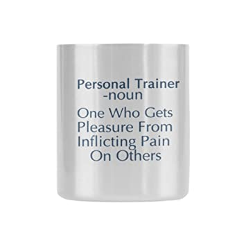 Novelty Birthday Gifts Humor Saying Personal Trainer Noun One Who Gets Pleasure From Inflicting Pain