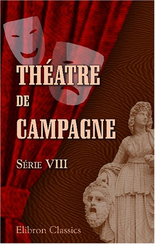 Théatre de campagne: Par E. Verconsin, G. Liquier, E. Manuel, A. de Launay, Delaporte, A. Villetard, R. Cortambert, J. de Marthold et al. Série 8 (French Edition) pdf