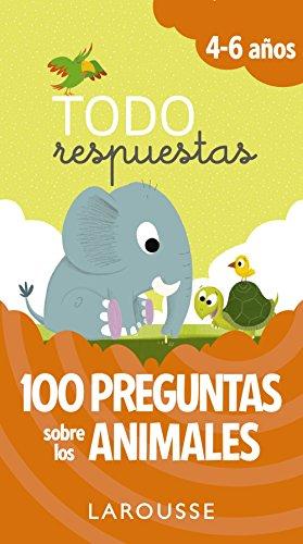 Todo respuestas. 100 preguntas sobre los animales (Larousse - Infantil / Juvenil - Castellano - A Partir De 5/6 Años) por Larousse Editorial,Foz Casals, Montse