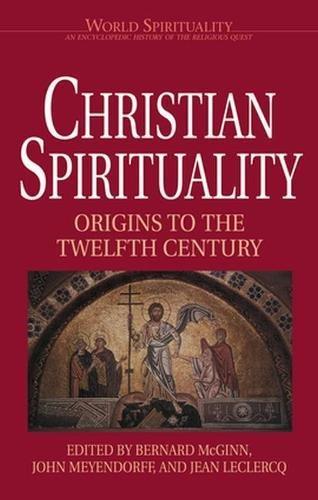 Christian Spirituality, Vol. 1: Origins To The Twelfth Century (World Spirituality, Vol. 16)