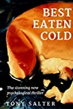 Best Eaten Cold: The stunning new psychological thriller by  Tony Salter in stock, buy online here