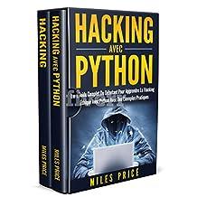 Hacking: 2 Livres En 1: Le Guide Complet Du Débutant Pour Apprendre Le Hacking Éthique Avec Python Avec Des Exemples Pratiques & Le Guide Complet du Débutant ... et Tests Pénétration (French Edition)