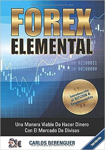FOREX ELEMENTAL: Una manera viaable de hacer mucho dinero con el comercio de divisas (Spanish Edition): carlos berenguer: 9781723959547: Amazon.com: Books