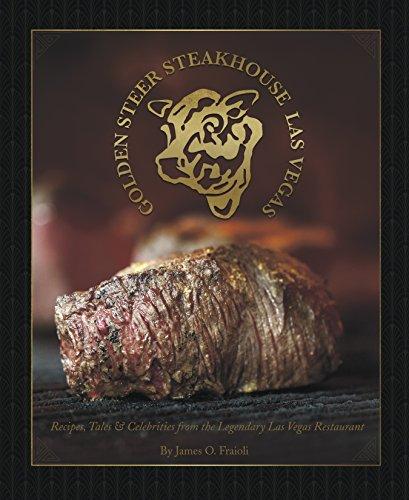 The Golden Steer Steakhouse: Recipes, Tales & Celebrities from the Legendary Las Vegas Restaurant