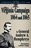 Virginia Campaign, 1864 and 1865, Andrew A. Humphreys, 0306806258