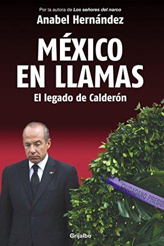 México en llamas: El legado de Calderón / Mexico in Flames (Spanish Edition)