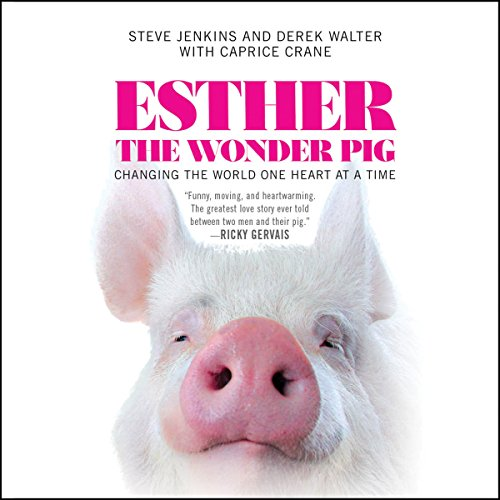 Esther the Wonder Pig: Changing the World One Heart at a Time Audiobook [Free Download by Trial] thumbnail