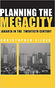 Planning the Megacity: Jakarta in the Twentieth Century (Planning, History and Environment Series) 1st edition by Silver, Christopher (2007)