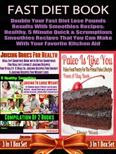 Fast Diet Book: Double Your Fast Diet Lose Pounds Results With Smoothies Recipes: Healthy, 5 Minute Quick & Scrumptious Smoothies Recipes That You Can ... For Your Favorite Kitchen Aid - Box Set