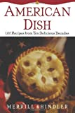 img - for American Dish: 100 Recipes from Ten Delicious Decades by Merrill Shindler (2003-05-01) book / textbook / text book
