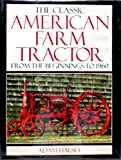 img - for The Classic American Farm Tractor: From the Beginnings To 1960 by Adam Halsey (1993-05-02) book / textbook / text book