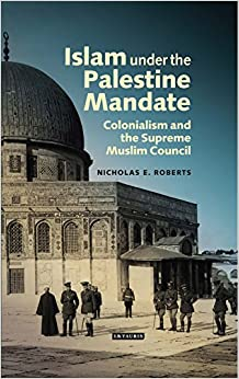 Islam under the Palestine Mandate (Library of Middle East History)