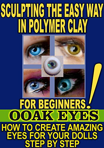 SCULPTING THE EASY WAY IN POLYMER CLAY FOR BEGINNERS 3: How to create amazing EYES for OOAK Dolls (Best Type Of Clay For Sculpting)