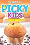 The Best Recipes for Picky Kids: Every Parent Needs This Incredible Cookbook to Help Them Survive