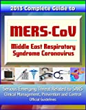 2013 Complete Guide to MERS-CoV, Middle East Respiratory Syndrome Coronavirus - Serious Emerging Threat Related to SARS, Clinical Management, Prevention and Control, Official Guidelines