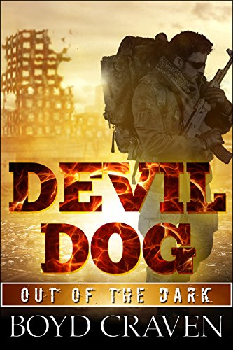 Devil Dog: A Post Apocalyptic Thriller (Out Of The Dark Book 1) by [Craven III, Boyd]
