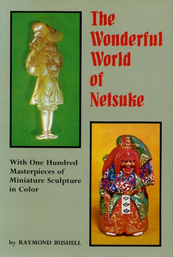 Wonderful World of Netsuk: With One Hundred Masterpieces of Miniature Sculpture in (Wonderful Carving)