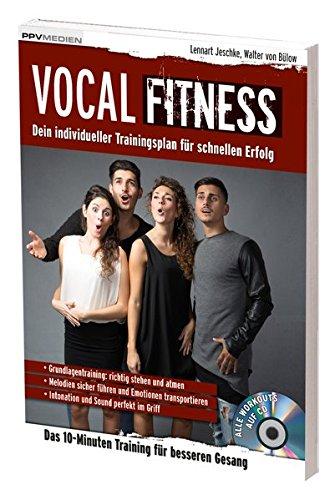 Vocal Fitness: Das 10-Minuten Training für besseren Gesang (Fitnessreihe)