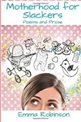 Motherhood for Slackers: Poetry and Prose by Emma Robinson (2014-11-24) Paperback