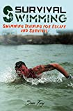 Survival Swimming: Swimming Drills to Learn and Improve on the Five Best Swimming Strokes for Survival (Escape, Evasion, and Survival)