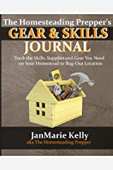 The Homesteading Prepper's Gear & Skills Journal: Track the Skills, Supplies and Gear You Need (The HP Journaling Series) (Volume 2) Paperback