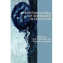 Epistemologies of Ignorance in Education