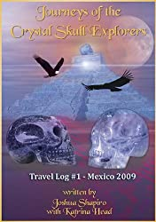 Journeys of the Crystal Skull Explorers: Travel Log #1 - Mexico 2009 (Travel Log Series of the Crystal Skull Explorers)