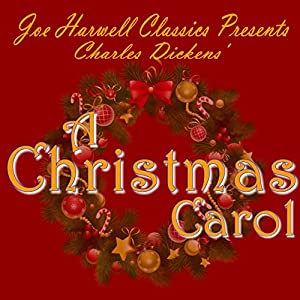 Joe Harwell Classics Presents Charles Dickens A Christmas Carol Audiobook