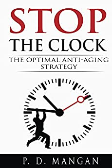 Stop the Clock: The Optimal Anti-Aging Strategy by [Mangan, P. D.]