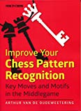 Improve Your Chess Pattern Recognition: Key Moves And Motifs In The Middlegame-International Master Arthur Van De Oudeweetering