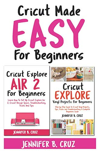 Cricut Made Easy For Beginners: Learn How to Set Cricut Explore 2, Cricut Design Space, Troubleshooting, Tricks and Tricks: A Complete Beginners Guide]()