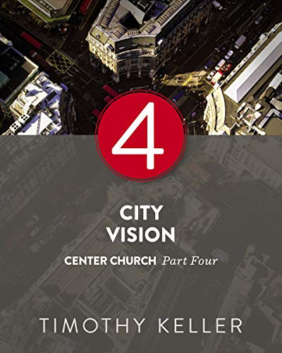 City Vision: Center Church, Part Four (Visions Of The City)