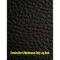 Construction and Maintenance Daily Log Book: Daily Record For Jobsite Project Management Equipment Safety Building. 8.5x11 Inches 120 Pages