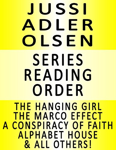 JUSSI ADLER OLSEN - SERIES READING ORDER (SERIES LIST) - IN ORDER: THE HANGING GIRL, THE MARCO EFFECT, THE PURITY OF VENGEANCE, A CONSPIRACY OF FAITH, ALPHABET HOUSE & MANY MORE!