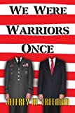 We Were Warriors Once, Jeffrey M. Freeman, 1453537406