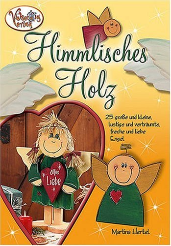 Himmlisches Holz. 25 große und kleine, lustige und verträumte, freche und liebe Engel