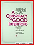 img - for A Conspiracy of Good Intentions: America's Textbook Fiasco by Tyson-Bernstein Harriet (1988-05-01) Paperback book / textbook / text book