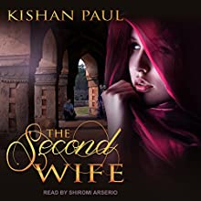 The Second Wife: The Second Wife Series, Book 1 Audiobook by Kishan Paul Narrated by Shiromi Arserio