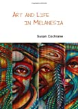Art and Life in Melanesia (Pacific Focus), Susan Cochrane, 144384067X
