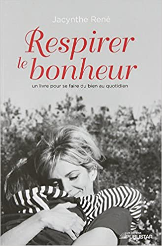 Read Online Respirer le bonheur : Un livre pour se faire du bien au quotidien pdf, epub