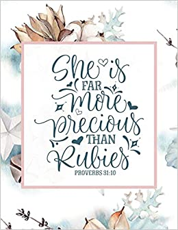 She is far more precious than rubies, Proverbs 31:10: Bible