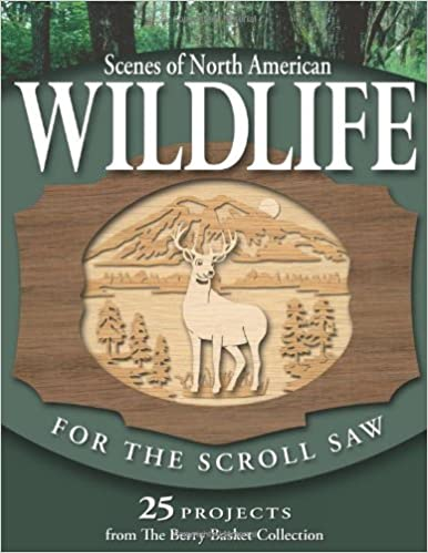 Scenes of North American Wildlife for the Scroll Saw: 25 Projects from the 'Berry Basket Collection'